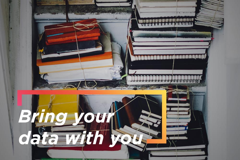 Bring your data with you