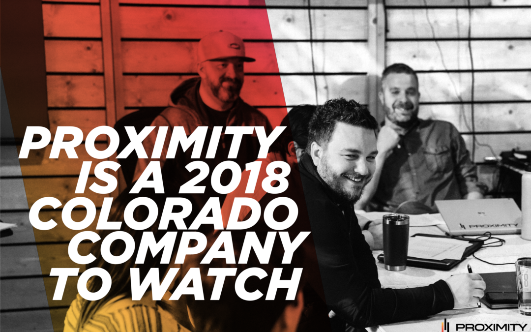 Proximity is a 2018 Colorado Company to Watch!