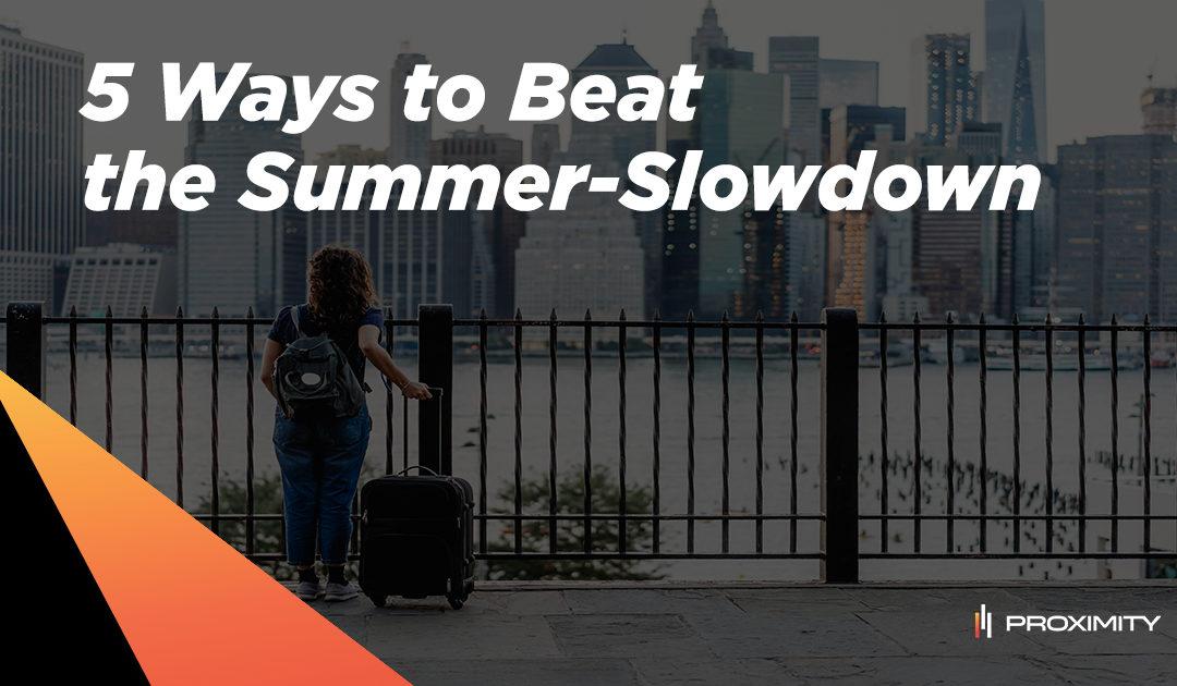 5 Ways to Beat the Summer-Slowdown