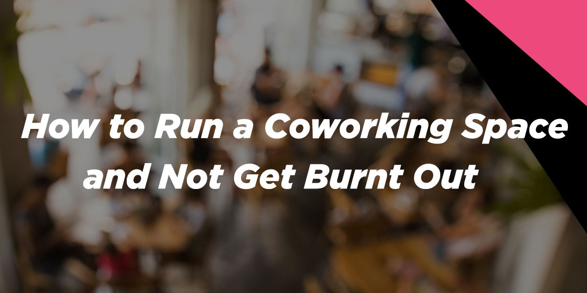 Don't Get Burnt Out on Coworking