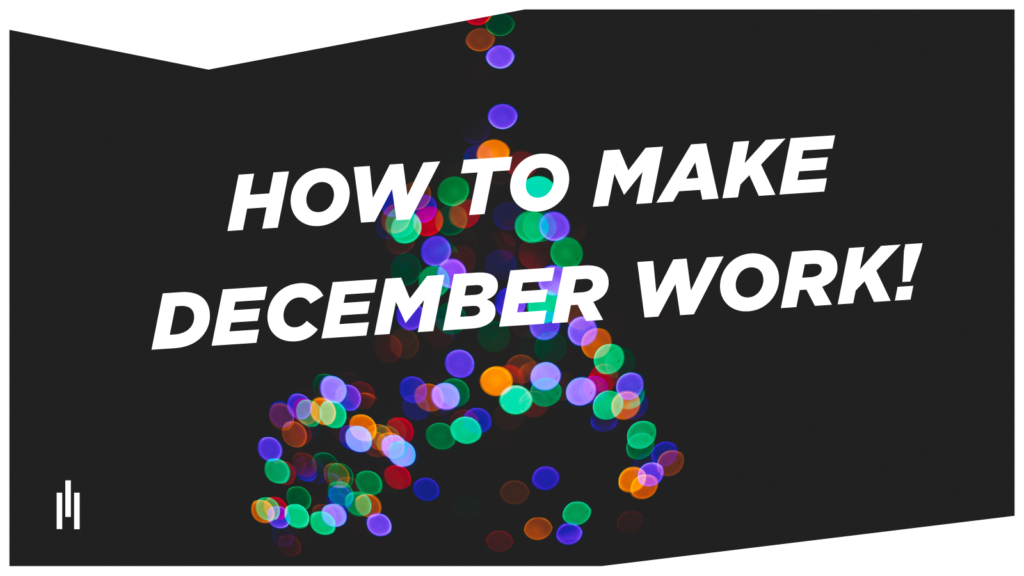 How to make December work!
